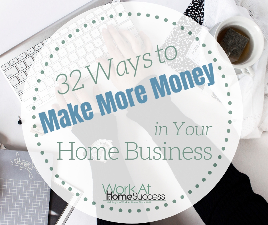 32 Ways to Make More Money in Your Home Business