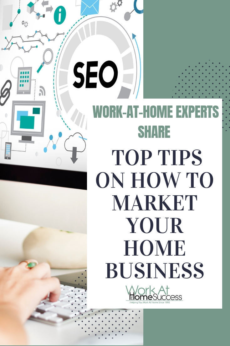 Work-at-home experts share their top tips for marketing and promotion to make your home business profitable and successful.