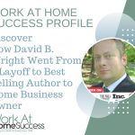 David B. Wright Went From a Layoff to Best Selling Author to Home Business Owner