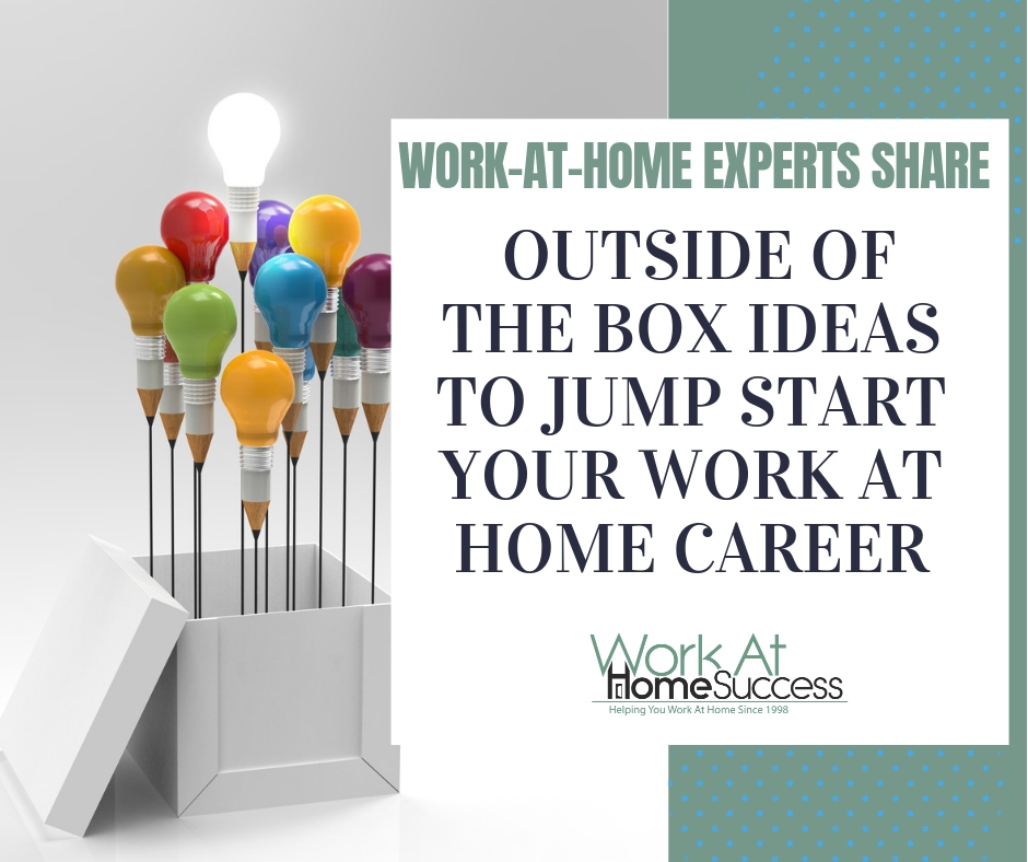 Outside of the Box Ideas to Jump Start Your Work At Home Career