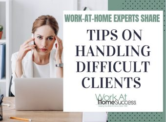 Tips on Handling Difficult Clients from Work-At-Home Experts