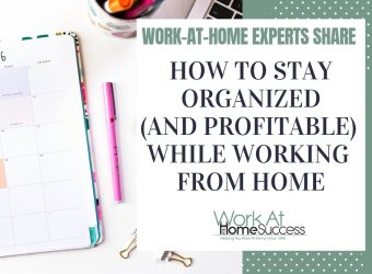 How To Stay Organized (and Profitable) While Working From Home