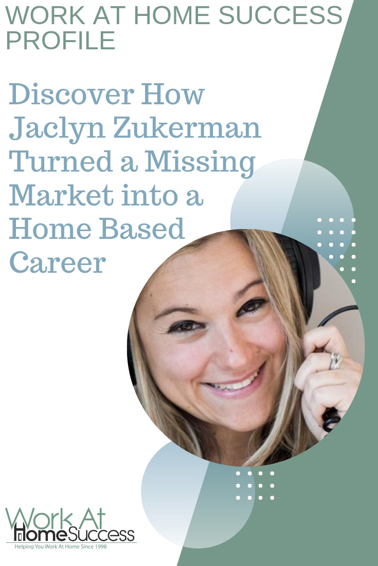 Jaclyn Zukerman shares how she found an untapped market and turned into a successful work at home career that gives her freedom and flexibility.  #successprofile #successstory #workathome