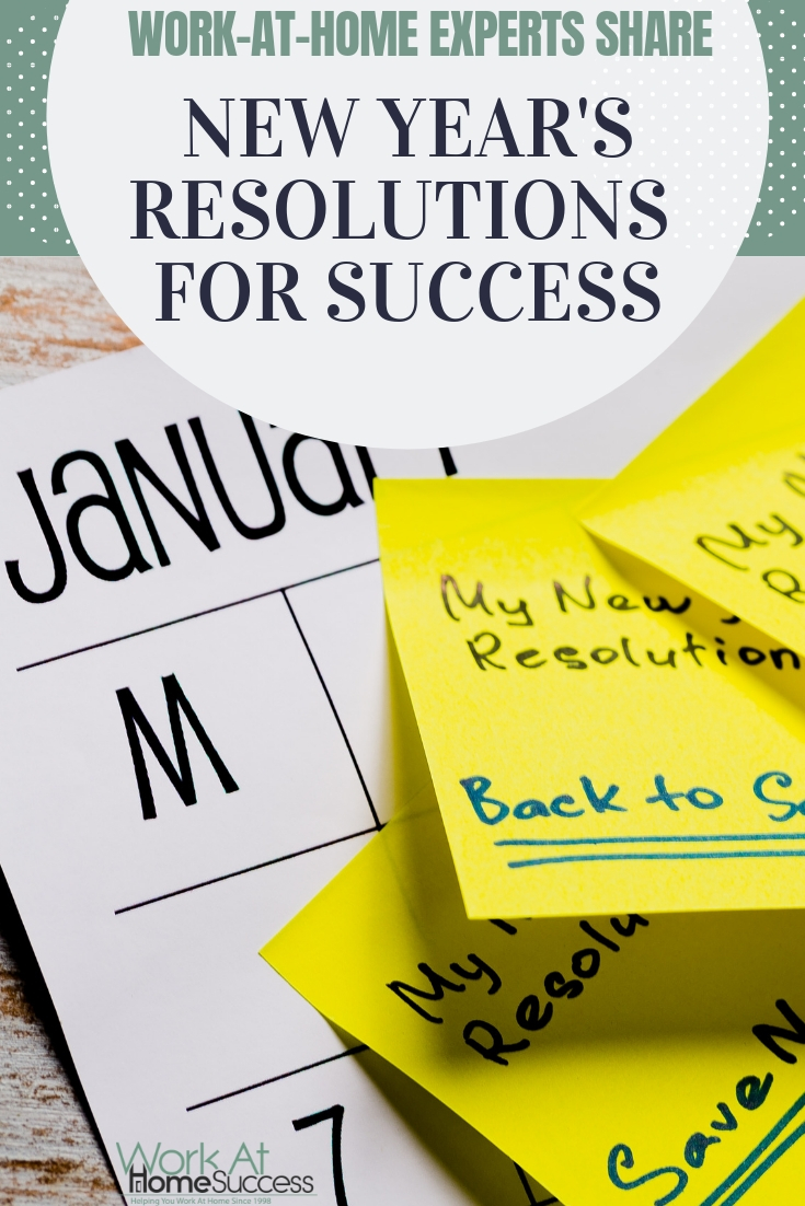 Get inspired and motivated to meet your work at home resolutions! These work-at-home experts share their New Year\'s Resolutions for Success!  #workathome #newyearsresolution #goals