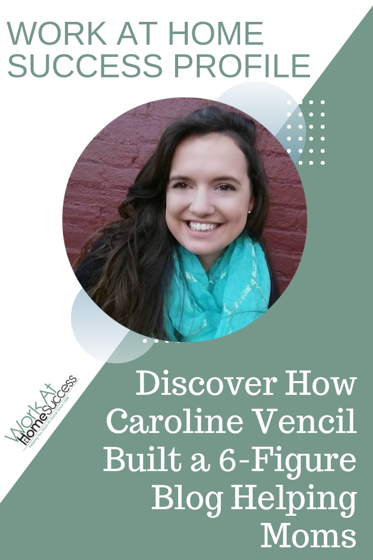 Discover how Caroline Vencil took her blog from start to 6-figures in 3 years around raising her children.  #blogtips #successprofile  #workathome