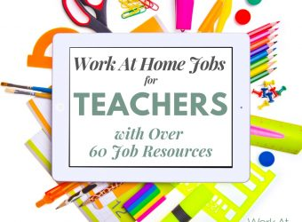 Work At Home Jobs for Teachers with Over 60 Job Resources