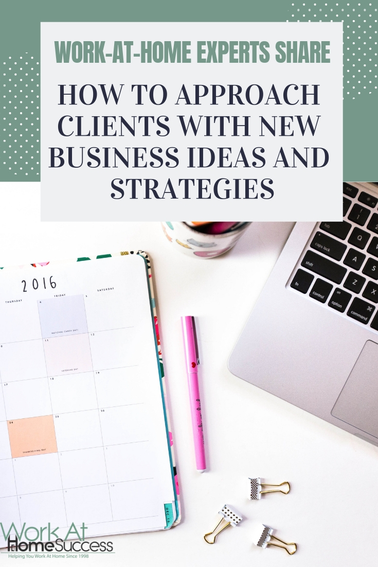 Work at home experts share their tips on how to approach your clients with new business ideas or strategies that you think will work best for them.  #workathome #freelancetips