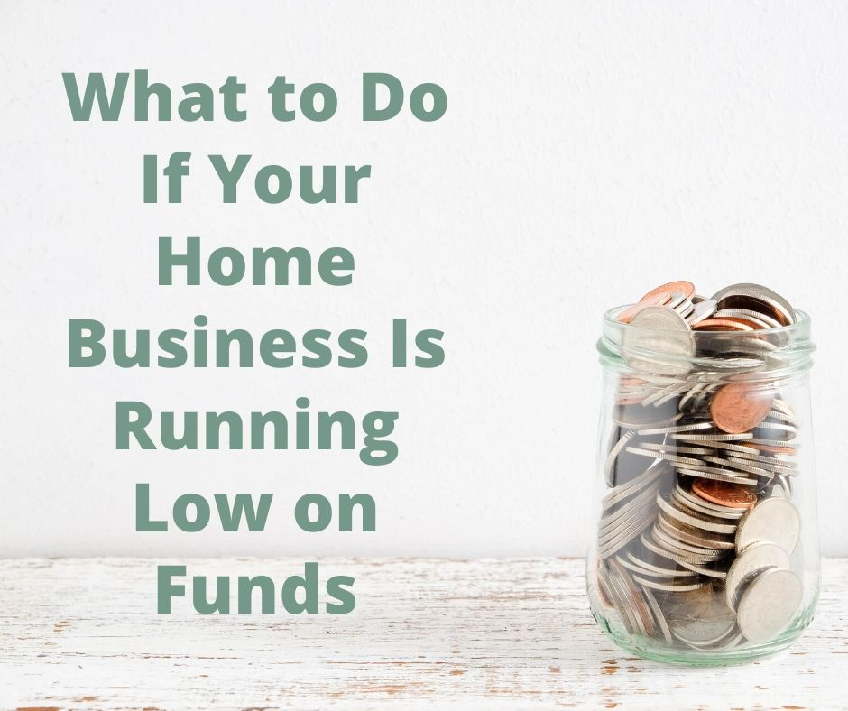 What to Do If Your Home Business Is Running Low on Funds