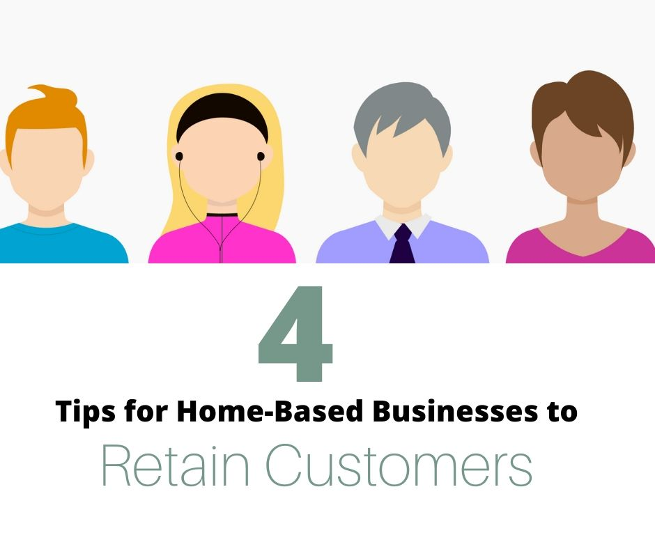 4 Tips for Home-Based Businesses to Retain Customers