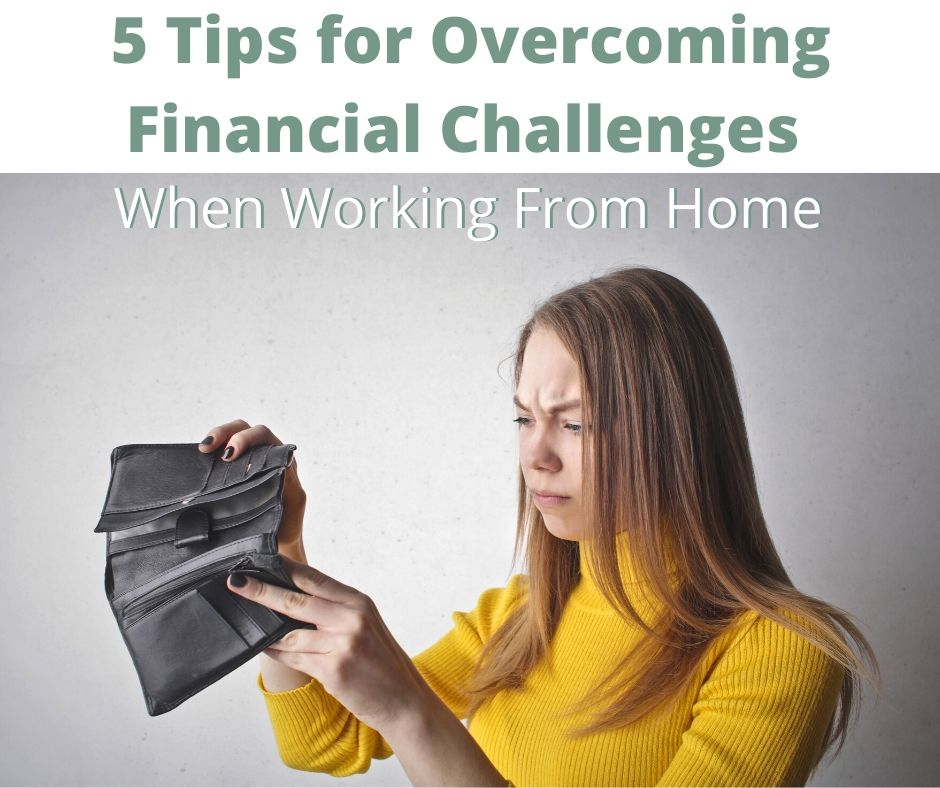 5 Tips for Overcoming Financial Challenges When Working From Home