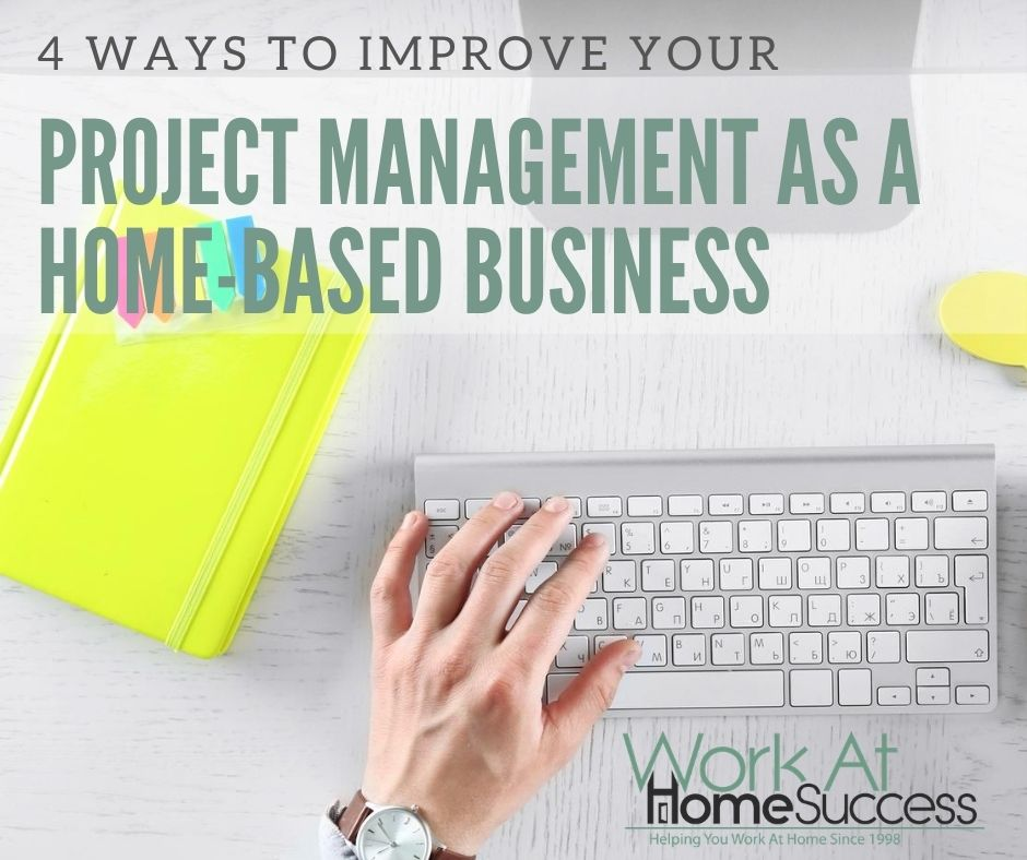 4 Ways to Improve Your Project Management as a Home-Based Business